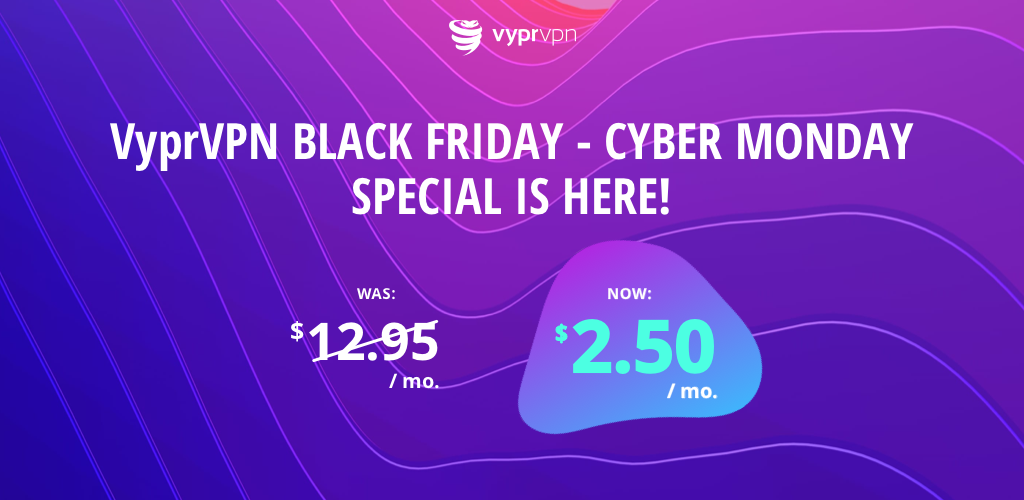 VyprVPN Black Friday Cyber Monday Special Offer